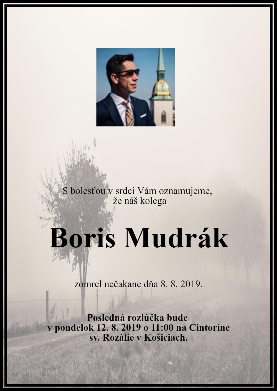 S bolesťou v srdci Vám oznamujeme, že náš kolega Boris Mudrák zomrel nečakane dňa 8. 8. 2019. Posledná rozlúčka bude v pondelok 12. 8. 2019. o 11:00 na Cintoríne svätej Rozálie v Košiciach.